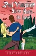 Real Vampires Have More to Love ebook by Gerry Bartlett