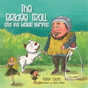 The Bridge Troll and the Water Nymphs ebook by Karen Collins