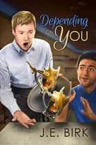 Depending on You ebook by J.E. Birk