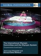 The International Olympic Committee and the Olympic System ebook by Jean-Loup Chappelet