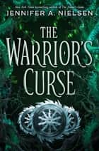 The Warrior's Curse (The Traitor's Game, Book 3) ebook by Jennifer A. Nielsen