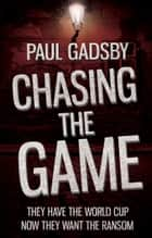 Chasing the Game ebook by Paul Gadsby