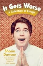 It Gets Worse ebook by Shane Dawson
