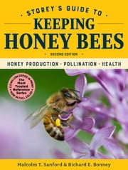 Storey's Guide to Keeping Honey Bees, 2nd Edition - Honey Production, Pollination, Health ebook by Malcolm T. Sanford, Richard E. Bonney