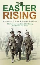The Easter Rising ebook by Michael T Foy,Brian Barton