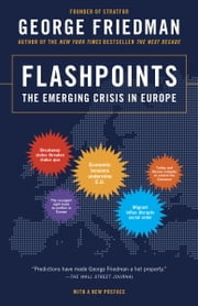 Flashpoints - The Emerging Crisis in Europe ebook by George Friedman