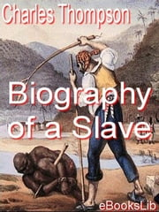 Biography of a Slave ebook by Thompson, Charles