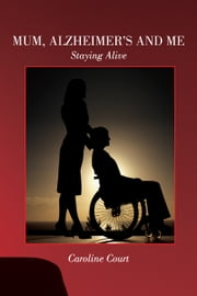 Mum, Alzheimer's and Me - Staying Alive ebook by Caroline Court