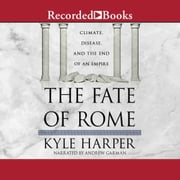 The Fate of Rome - Climate, Disease, and the End of an Empire audiobook by Kyle Harper