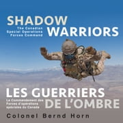 Shadow Warriors / Les Guerriers de l'Ombre - The Canadian Special Operations Forces Command / Le Commandement des Forces d'Opérations Spéciales du Canada ebook by Colonel Bernd Horn