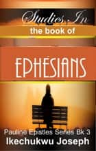Studies in the Book of Ephesians ebook by Ikechukwu Joseph