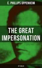 THE GREAT IMPERSONATION (Spy Thriller) ebook by E. Phillips Oppenheim