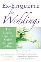 Ex-Etiquette for Weddings - The Blended Families' Guide to Tying the Knot ebook by Jann Blackstone-Ford, Sharyl Jupe