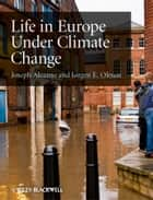 Life in Europe Under Climate Change ebook by Joseph Alcamo,Jorgen E. Olesen