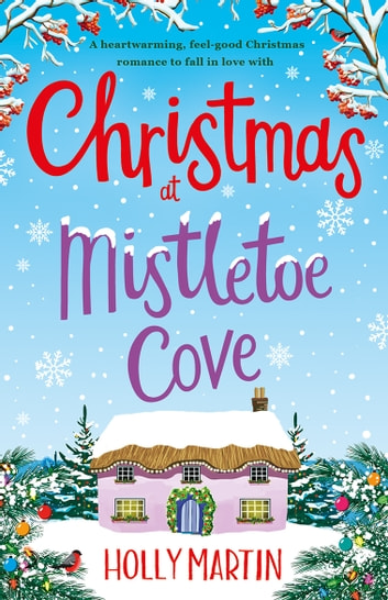 Christmas at Mistletoe Cove - A heartwarming, cosy Christmas romance to fall in love with ebook by Holly Martin