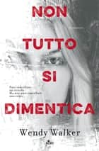 Non tutto si dimentica ebook by Wendy Walker,Barbara Ronca