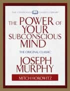 The Power of Your Subconscious Mind - The Original Classic (Abridged) ebook by Joseph Murphy, Mitch Horowitz