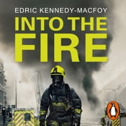 Into the Fire - My Life as a London Firefighter audiobook by Edric Kennedy-Macfoy