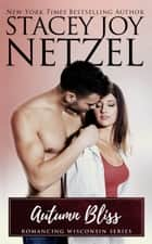 Autumn Bliss (Romancing Wisconsin Series - 6) ebook by Stacey Joy Netzel