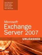 Microsoft Exchange Server 2007 Unleashed ebook by Rand Morimoto,Andrew Abbate,Michael Noel,Chris Amaris,Mark Weinhardt
