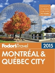 Fodor's Montreal & Quebec City 2015 ebook by Fodor's Travel Guides