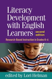 Literacy Development with English Learners, Second Edition - Research-Based Instruction in Grades K-6 ebook by Lori Helman, PhD