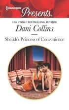 Sheikh's Princess of Convenience ebook by Dani Collins