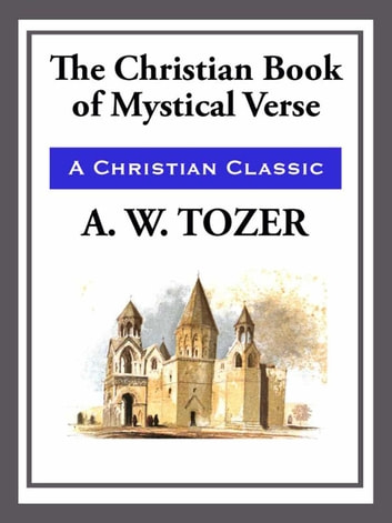 The Christian Book of Mystical Verses ebook by A. W. Tozer