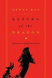 Return of the Dragon - Rising China and Regional Security ebook by Denny Roy