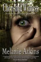 Cherished Witness - New Orleans Detectives, #1 ebook by Melanie Atkins