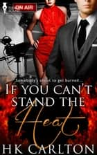 If You Can't Stand the Heat ebook by HK Carlton