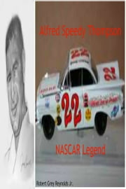 Alfred Speedy Thompson NASCAR Legend ebook by Robert Grey Reynolds Jr