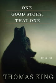 One Good Story, That One - Stories ebook by Thomas King