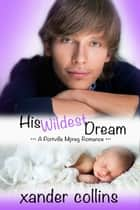 His Wildest Dream: A Portville Mpreg Romance - M/M Non-Shifter Omegaverse ebook by Xander Collins