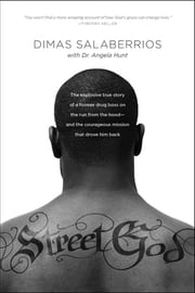Street God - The Explosive True Story of a Former Drug Boss on the Run from the Hood--and the Courageous Mission That Drove Him Back ebook by Dimas Salaberrios,Angela Elwell Hunt