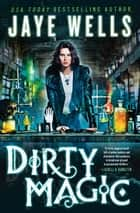 Dirty Magic ebook by Jaye Wells