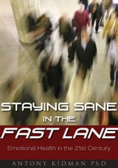 Staying Sane in the Fast Lane: A Guide to Emotional Health ebook by Antony Kidman