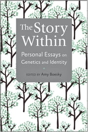 The Story Within - Personal Essays on Genetics and Identity ebook by Amy Boesky