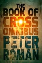 The Book of Cross Omnibus ebook by Peter Roman