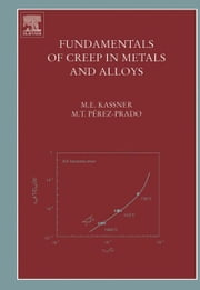 Fundamentals of Creep in Metals and Alloys ebook by Kassner, Michael E.