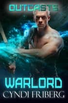 Warlord - Outcasts, #5 ebook by Cyndi Friberg