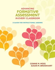 Advancing Formative Assessment in Every Classroom - A Guide for Instructional Leaders ebook by Connie M. Moss,Susan M. Brookhart
