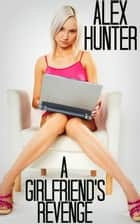 A Girlfriend's Revenge ebook by Alex Hunter