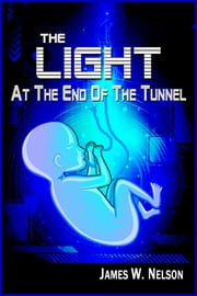 The Light at the End of the Tunnel ebook by James W. Nelson