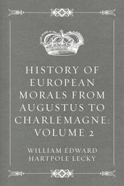 History of European Morals from Augustus to Charlemagne: Volume 2 ebook by William Edward Hartpole Lecky