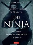 Ninja - Ancient Shadow Warriors of Japan (The Secret History of Ninjutsu) ebook by Kacem Zoughari Ph.D., Christopher Davy