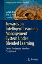 Towards an Intelligent Learning Management System Under Blended Learning ebook by Sofia B. Dias,José A. Diniz,Leontios J. Hadjileontiadis