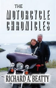 The Motorcycle Chronicles ebook by Richard A. Beatty