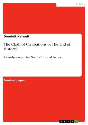 The Clash of Civilisations or The End of History? - An analysis regarding North Africa and Europe ebook by Dominik Kalweit