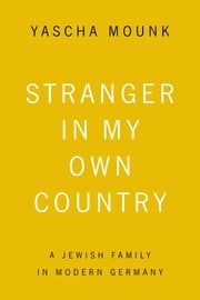 Stranger in My Own Country - A Jewish Family in Modern Germany ebook by Yascha Mounk